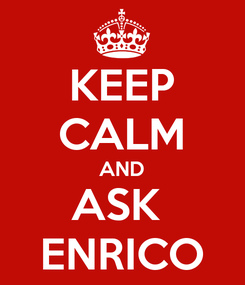 Poster: KEEP CALM AND ASK  ENRICO