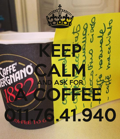 Poster: KEEP CALM AND ASK FOR A COFFEE  011.76.41.940