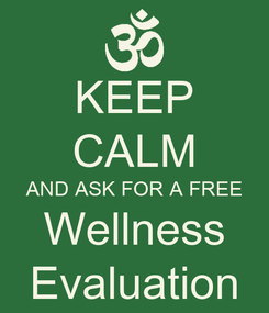 Poster: KEEP CALM AND ASK FOR A FREE Wellness Evaluation