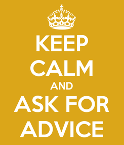 Poster: KEEP CALM AND ASK FOR ADVICE
