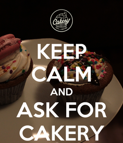 Poster: KEEP CALM AND ASK FOR CAKERY