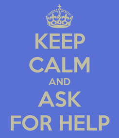 Poster: KEEP CALM AND ASK FOR HELP