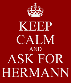 Poster: KEEP CALM AND ASK FOR HERMANN