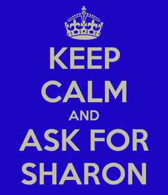 Poster: KEEP CALM AND ASK FOR SHARON