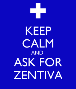Poster: KEEP CALM AND  ASK FOR ZENTIVA