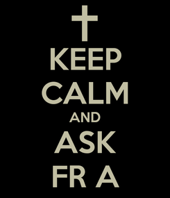 Poster: KEEP CALM AND ASK FR A