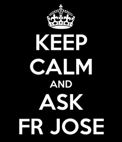 Poster: KEEP CALM AND ASK FR JOSE