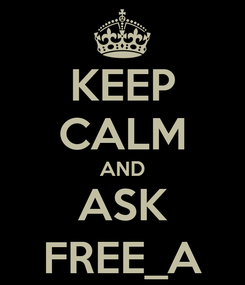 Poster: KEEP CALM AND ASK FREE_A