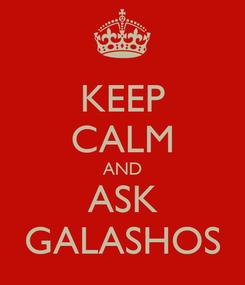 Poster: KEEP CALM AND ASK GALASHOS