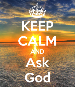 Poster: KEEP CALM AND Ask God