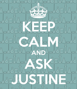 Poster: KEEP CALM AND ASK JUSTINE