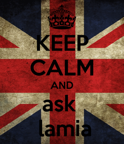 Poster: KEEP CALM AND ask    lamia