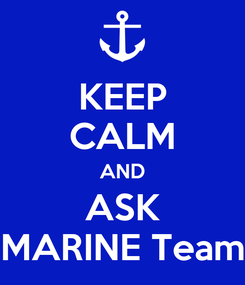 Poster: KEEP CALM AND ASK MARINE Team