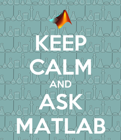 Poster: KEEP CALM AND ASK MATLAB