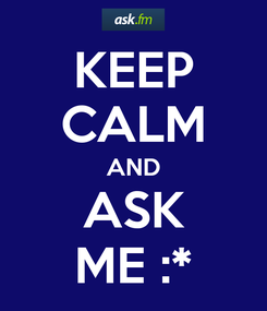 Poster: KEEP CALM AND ASK ME :*
