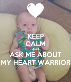 Poster: KEEP CALM AND ASK ME ABOUT MY HEART WARRIOR