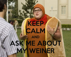 Poster: KEEP CALM AND ASK ME ABOUT MY WEINER