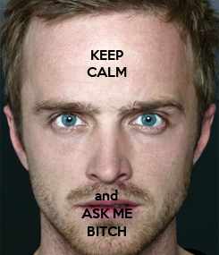 Poster: KEEP CALM       and ASK ME BITCH