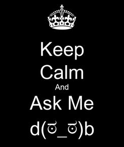 Poster: Keep Calm And Ask Me d(ಠ_ಠ)b