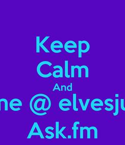 Poster: Keep Calm And Ask me @ elvesjulmist Ask.fm