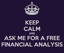 Poster: KEEP CALM AND ASK ME FOR A FREE FINANCIAL ANALYSIS