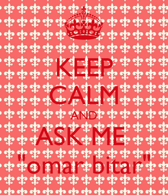 "Poster: KEEP CALM AND ASK ME  ""omar bitar"""