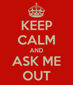Poster: KEEP CALM AND ASK ME OUT