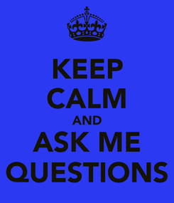 Poster: KEEP CALM AND ASK ME QUESTIONS