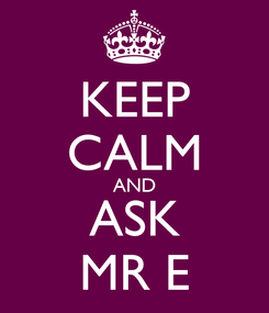 Poster: KEEP CALM AND ASK MR E