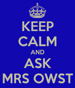 Poster: KEEP CALM AND ASK MRS OWST