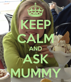 Poster: KEEP CALM AND ASK MUMMY