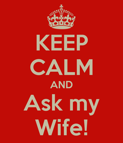 Poster: KEEP CALM AND Ask my Wife!