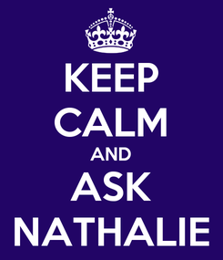 Poster: KEEP CALM AND ASK NATHALIE