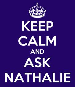 Poster: KEEP CALM AND ASK NATHALIE