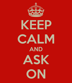 Poster: KEEP CALM AND ASK ON