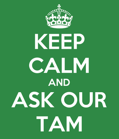 Poster: KEEP CALM AND ASK OUR TAM