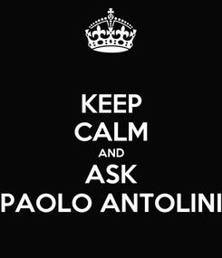 Poster: KEEP CALM AND ASK PAOLO ANTOLINI