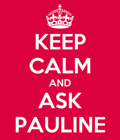Poster: KEEP CALM AND ASK PAULINE