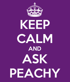 Poster: KEEP CALM AND ASK PEACHY
