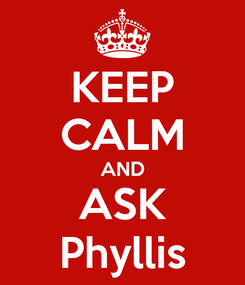 Poster: KEEP CALM AND ASK Phyllis