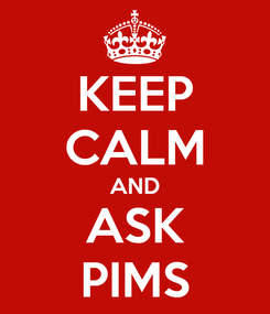 Poster: KEEP CALM AND ASK PIMS