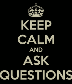 Poster: KEEP CALM AND ASK QUESTIONS