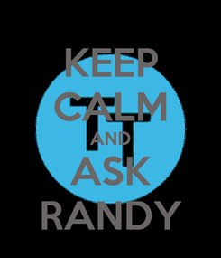 Poster: KEEP CALM AND ASK RANDY