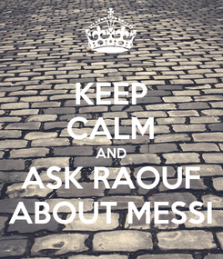 Poster: KEEP CALM AND ASK RAOUF ABOUT MESSI