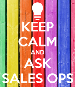 Poster: KEEP CALM AND ASK SALES OPS