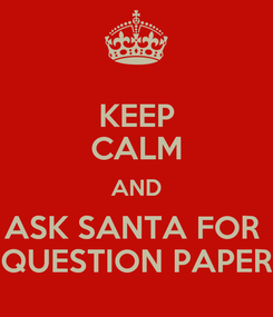 Poster: KEEP CALM AND ASK SANTA FOR  QUESTION PAPER