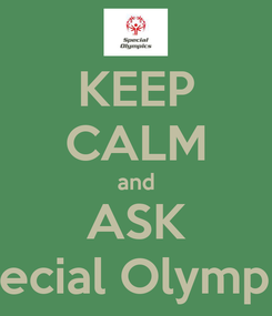 Poster: KEEP CALM and ASK Special Olympics