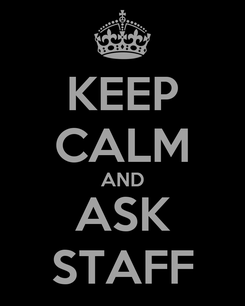 Poster: KEEP CALM AND ASK STAFF