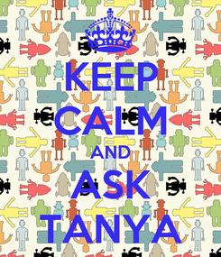 Poster: KEEP CALM AND ASK TANYA