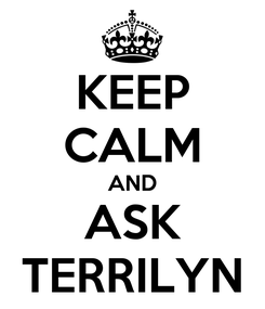 Poster: KEEP CALM AND ASK TERRILYN